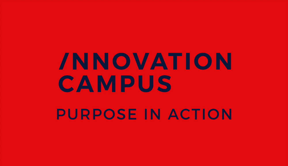 INNOVATION CAMPUS | PURPOSE IN ACTION