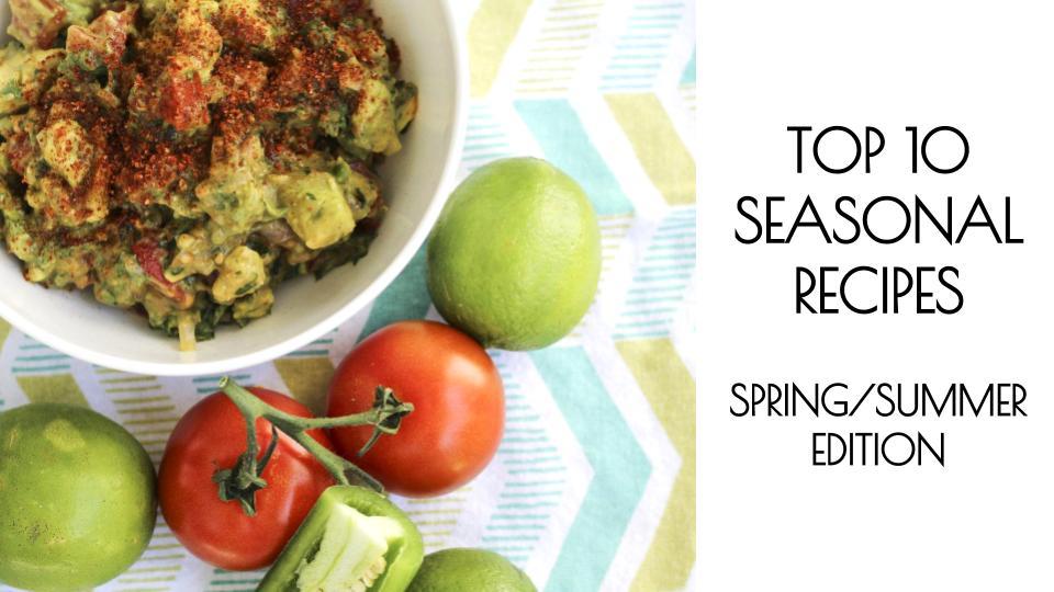 Top 10 Seasonal Recipes SPRING/SUMMER Edition