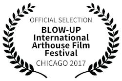 OFFICIALSELECTION-BLOW-UPInternationalArthouseFilmFestival-CHICAGO2017.jpg