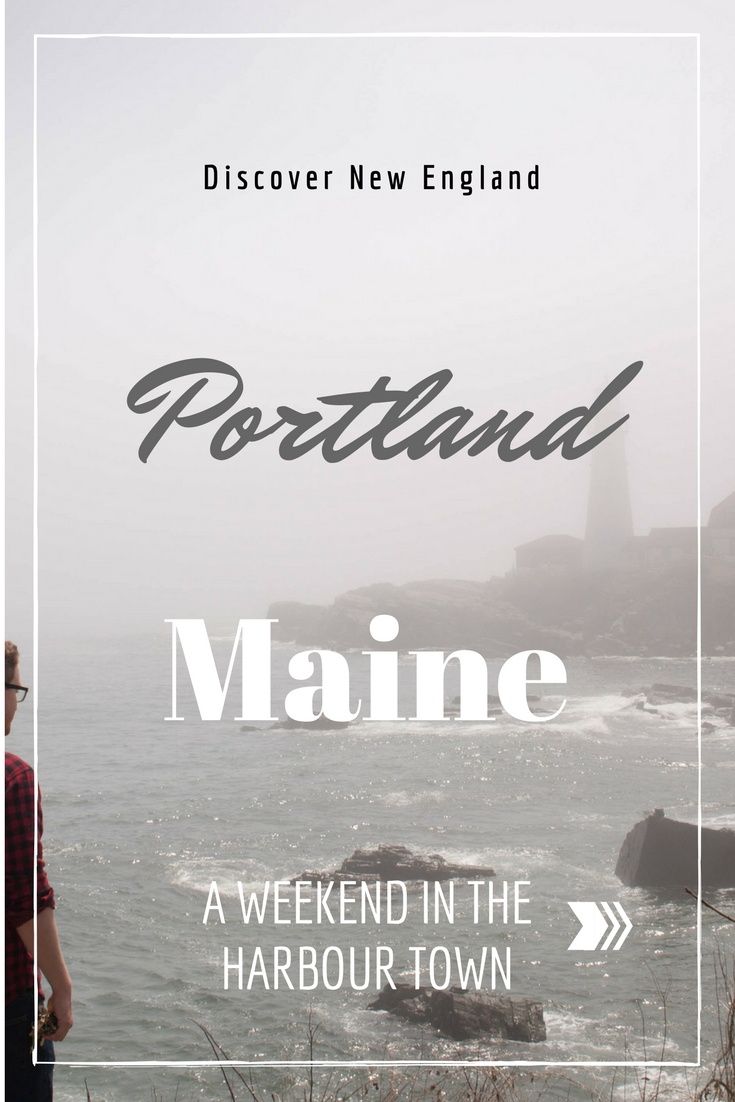 "Pinterest optimized image with the text ""A Weekend in the harbor town of Portland, Maine"" with an image of men looking the coast and the Portland Head Light with a lot of fog"