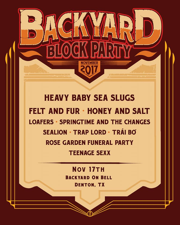 Friday Programming will include the following bands: - Heavy Baby Sea Slugs - DentonFelt and Fur - DentonHoney and Salt - AustinLOAFERS - DallasSpringtime and the Changes - DentonSealion - DallasTrap Lord - DentonTrài Bó - DentonRose Garden Funeral Party - DallasTeenage Sexx - Waco