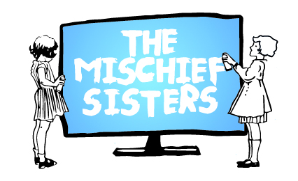 The Mischief Sisters