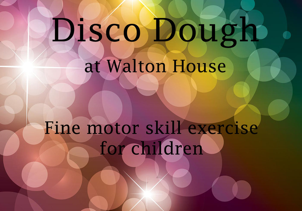- Walton House run our own Disco Dough classes for toddlers & pre-school. We have our own disco with fun music and learn how to use playdough in a whole new way to enhance fine motor skills.