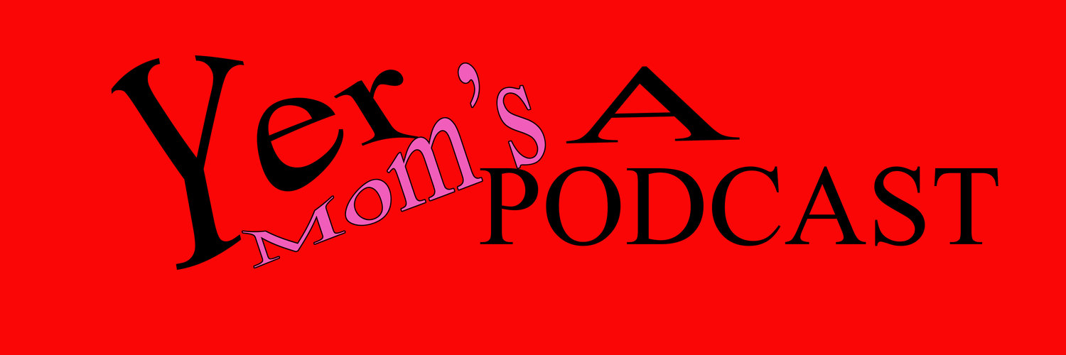 Yer Mom's A Podcast!