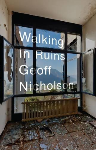GeoffNicholson_WalkingInRuins.jpg