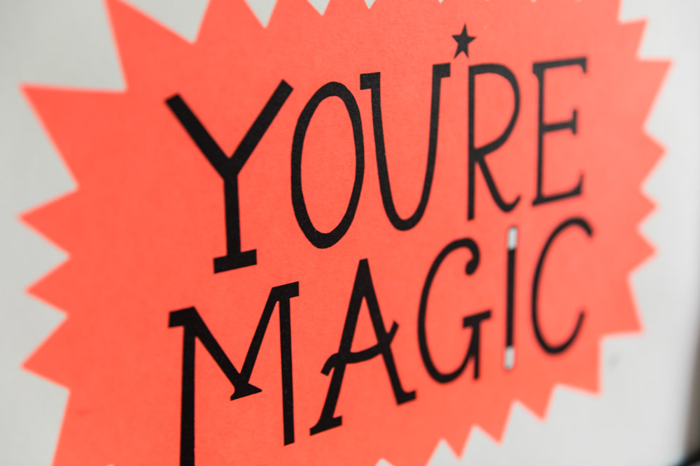 You're magic print by Hazel Nicholls