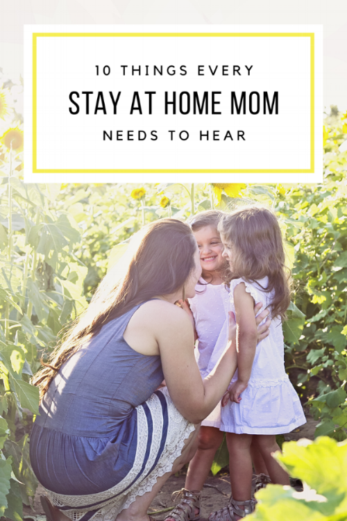 What Every Stay At Home Mom Needs To Hear