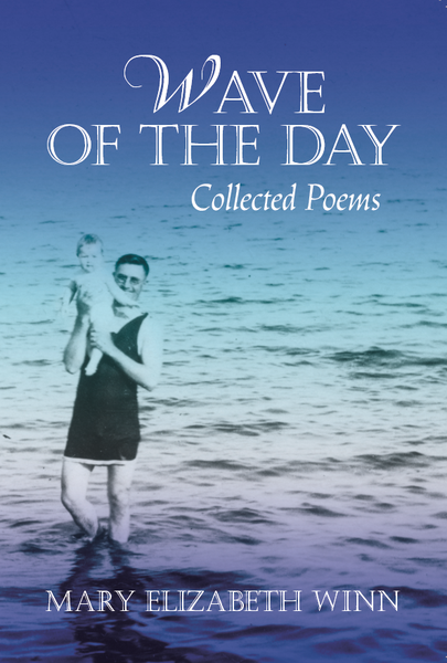 Wave of the Day: Collected Poems by Mary Elizabeth Winn