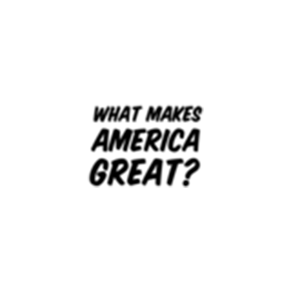 11 what makes america great.jpg