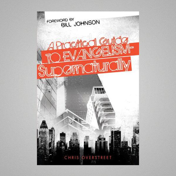 A Practical Guide to supernatural evangelism - chris oversteet