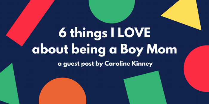 6 Things I LOVEAbout Being a Boy Mom.png