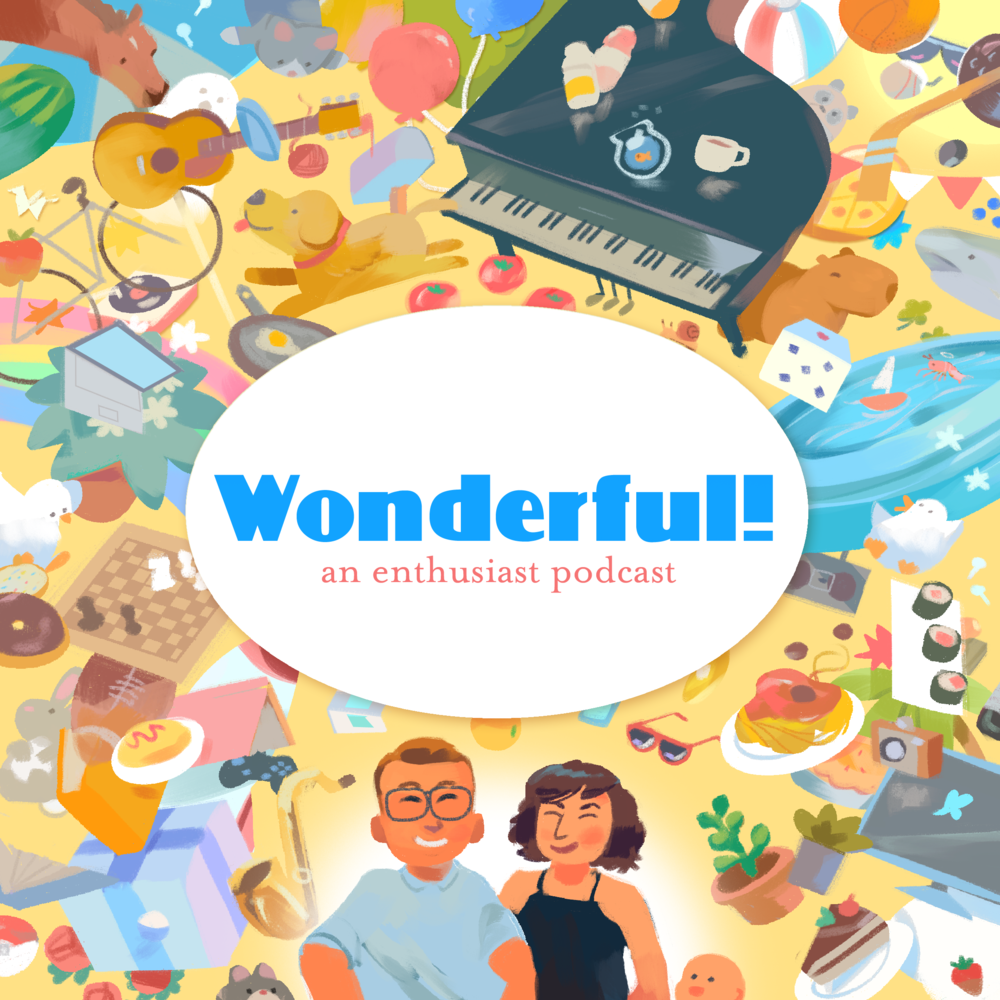 Wonderful! is an enthusiast podcast on Maximum Fun that I do with my wife, Rachel. Each week, we talk about a few things that we're very enthusiastic about, and talk about some submissions from our listeners, who share their favorite things as well. It's a relentlessly positive show and I adore making it.