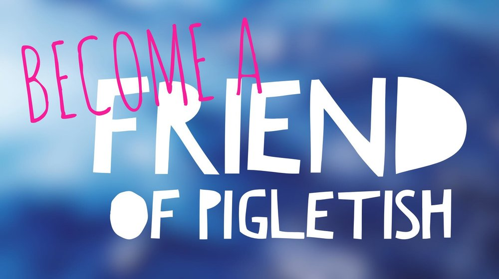 Button: Become a Friend of Pigletish - Image: Become a Friend of Pigletish written on a blue background