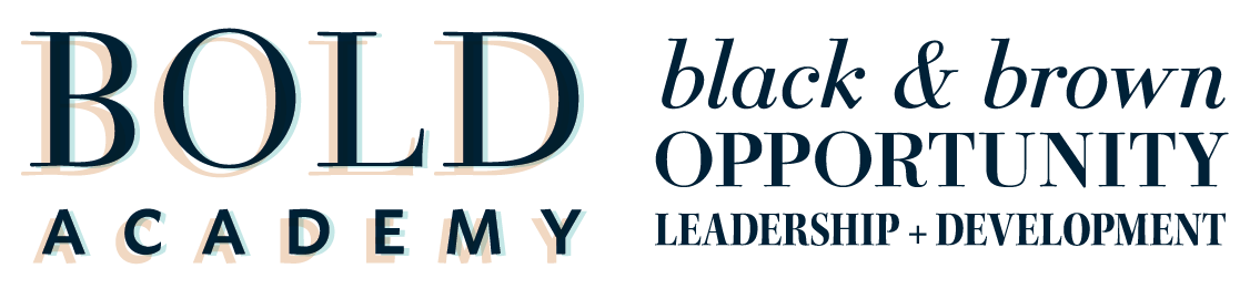 The Bold Academy | Black + Brown Opportunity, Leadership & Development Academy