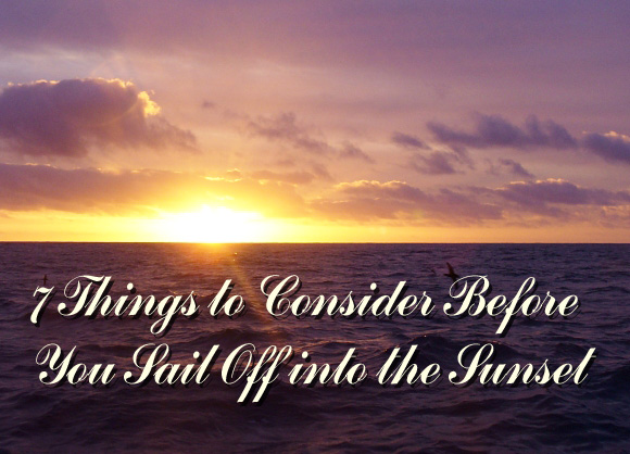 7 things to consider before sailing off into the sunset