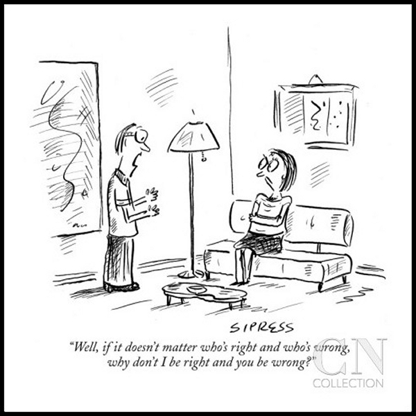 FAQArgument_david-sipress-well-if-it-doesn-t-matter-who-s-right-and-who-s-wrong-why-don-t-i-be-ri-new-yorker-cartoon