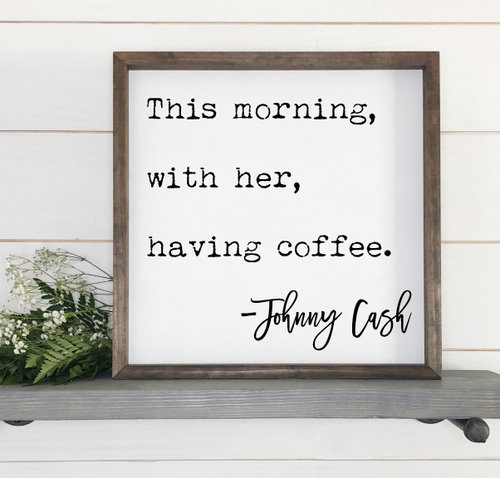Johnny Cash Framed Sign | This morning with her | Kitchen Decor | SS ...