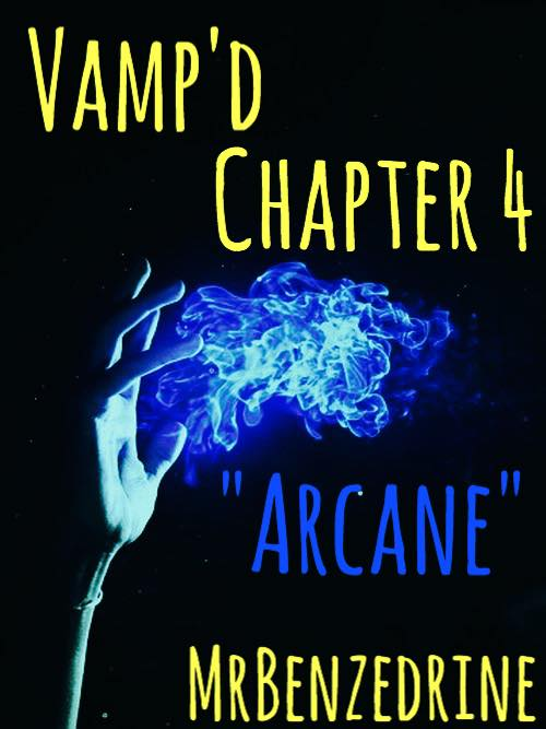 Vamp'dChapter Four: Arcane -