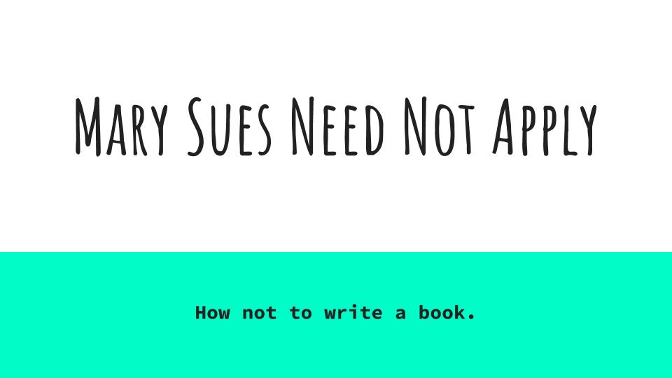 Don't be a mary sue. - Learn what the do's and don'ts of writing are, and how to perfect your writing skills.