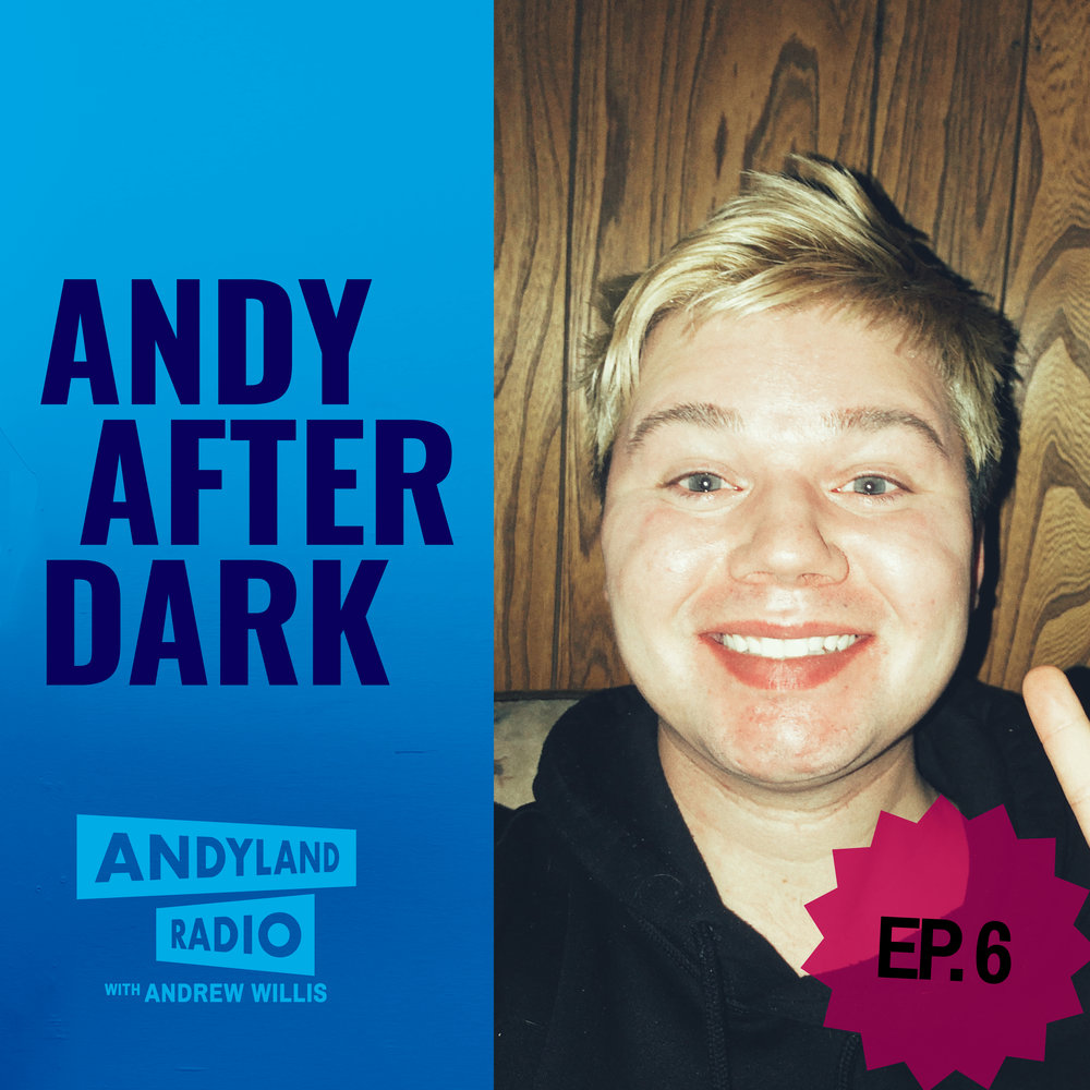 Andy After Dark Episode 6 Andyland Radio with Andrew Willis.jpg