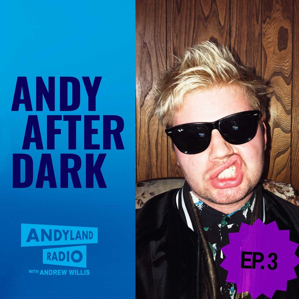 Andy-After-Dark_Episode-3_Andrew-Willis_Andyland-Radio.jpg