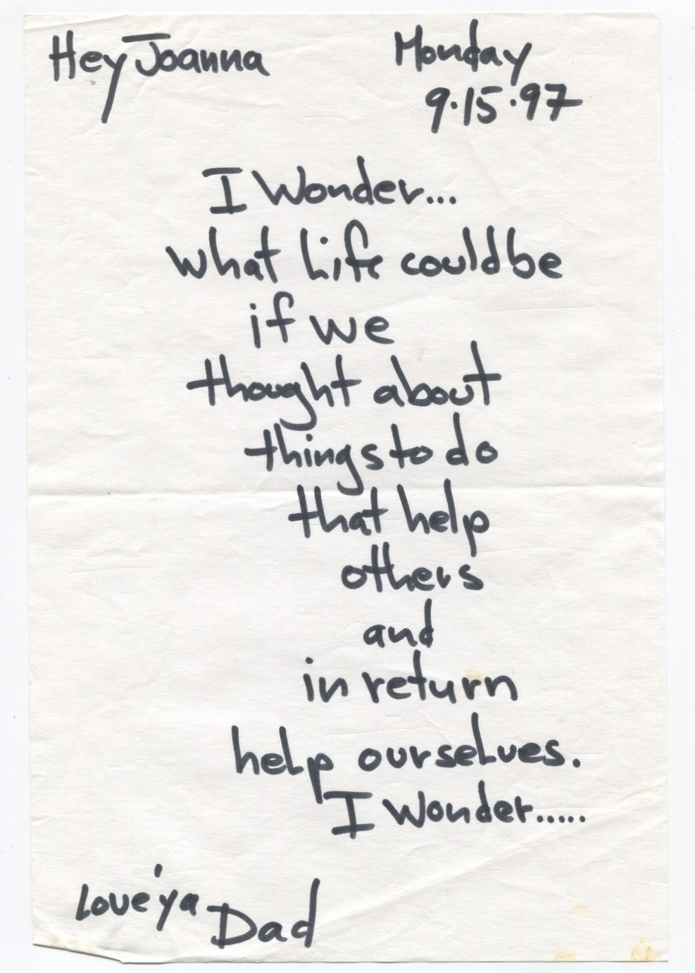 I wonder... what Life could be if we thought about things to do that help others and in return help ourselves. I wonder........ Love 'ya.