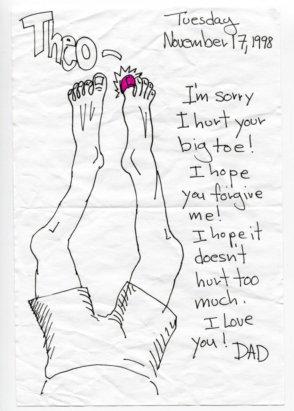 I'm sorry I hurt your big toe! I hope you forgive me! I hope it doesn't hurt too much. I love you!