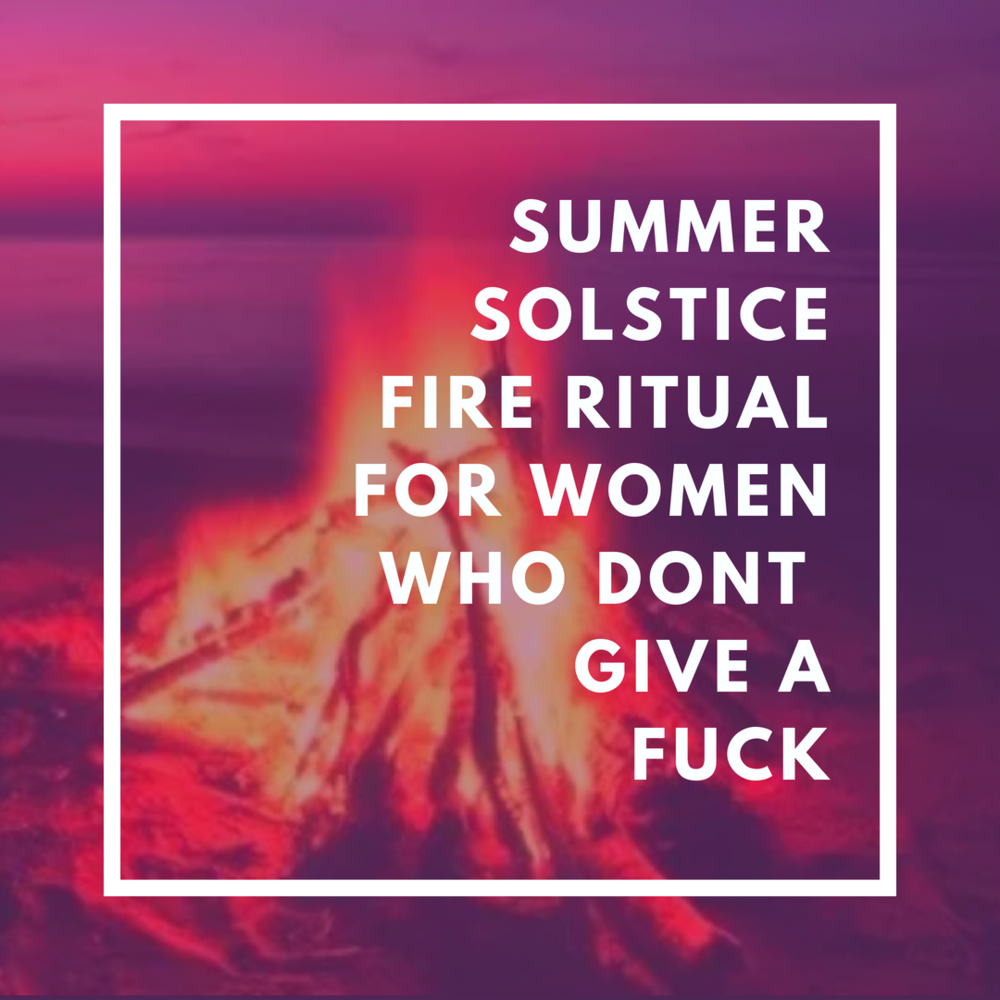 Summer SolsticeFire RitualFor WomenWho Dont Give aFuck.png