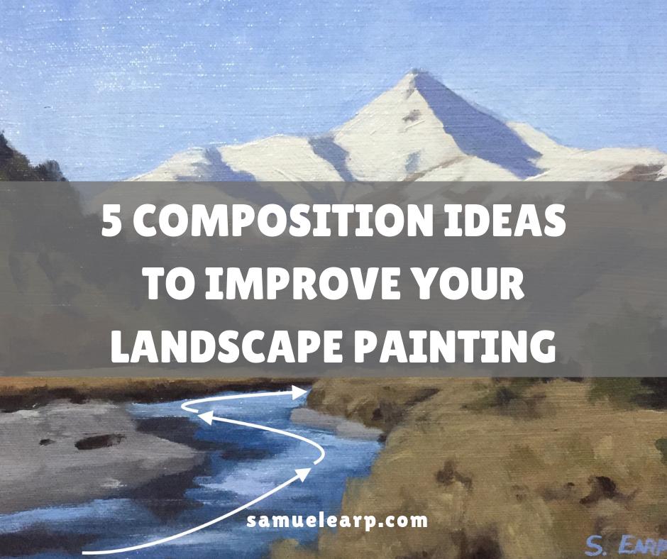 5 Composition Ideas To Improve Your Landscape Painting Samuel Earp Artist