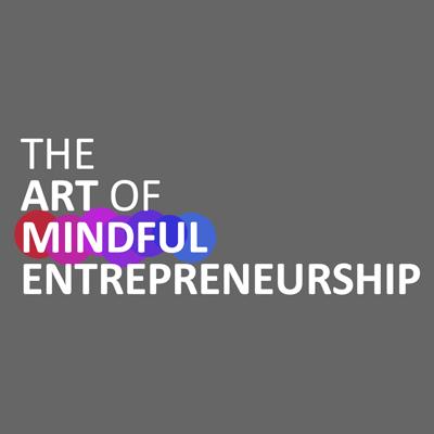 The Art of Mindful Entrepreneurship