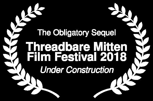 TheObligatorySequel-ThreadbareMittenFilmFestival2018-UnderConstruction.png