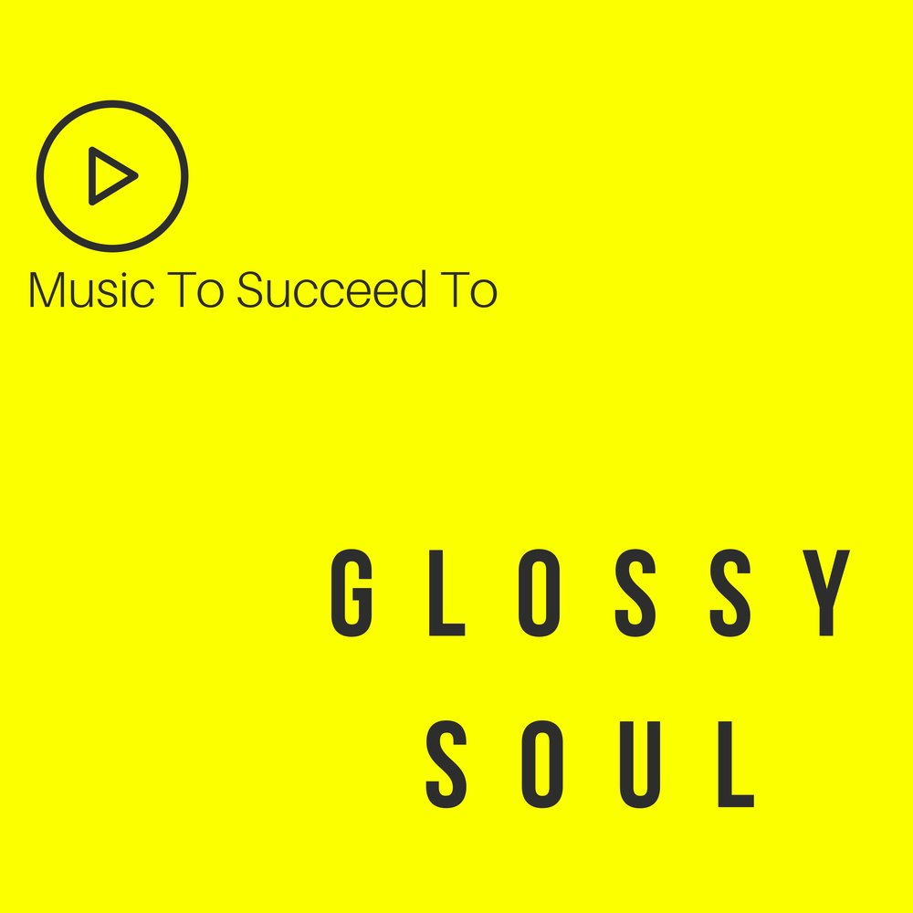 Glossy Soul Music To Succeed To