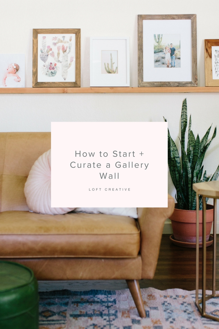 HOW TO START A GALLERY WALL - WWW.LOFTCREATIVE.CO.jpg