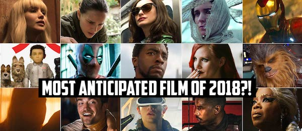 100-most-anticipated-2018-deadpool-black-panther-oceans-8-irishman-isle-of-dogs-avengers-infinity-war.jpg