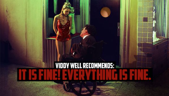 Viddy Well Recommends: It Is Fine! Everything Is Fine.