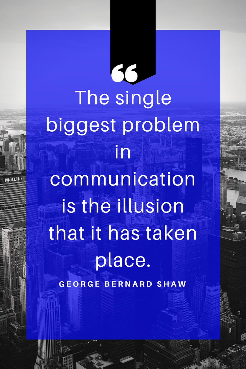 The single biggest problem in communication is the illusion that it has taken place.png