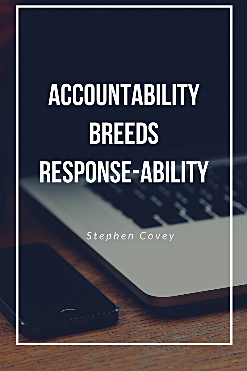 Accountability breeds response-ability.png