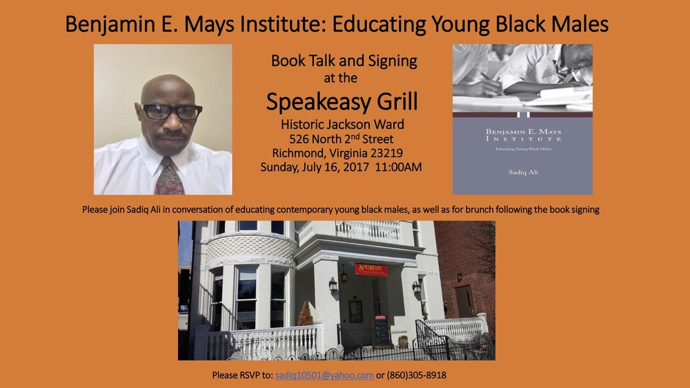 You are cordially invited to attend   Sadiq Ali's Book Talking and Signing                             at the                    Speakeasy Grill                 526 North Second Street            Richmond, Virginia23219        Sunday, July 16, 201711:00AM    (Please see the image above for all specifics and details)    Please RSVP to: sadiq10501@yahoo.com or (860)305-8918
