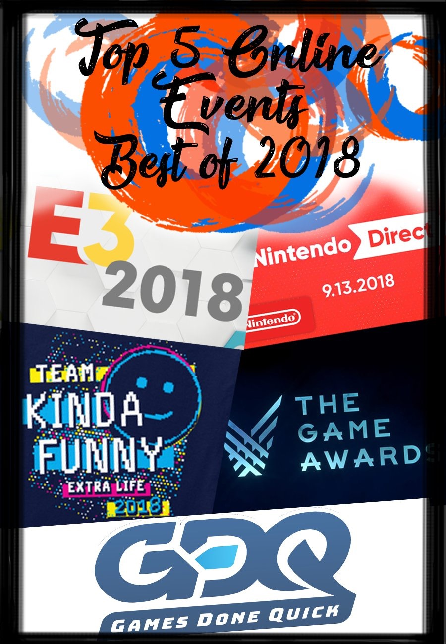 1.) E3 2018 ( @E3 )  2.) Nintendo Directs ( @NintendoAUNZ )   3.) KF Extra Life Stream 2018 ( @KindaFunnyVids )  4.) The Game Awards 2018 ( @thegameawards )   5.) Great Games Done Quick Summer 18' ( @GamesDoneQuick )