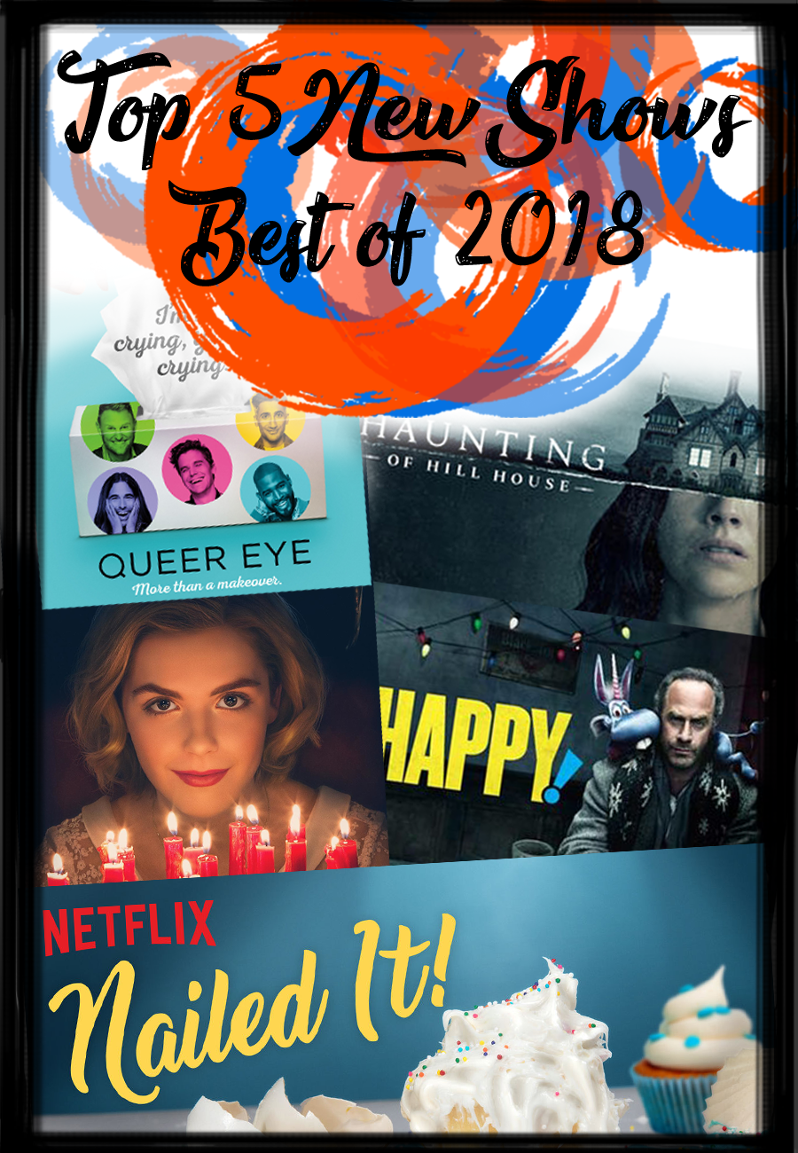 1.) Queer Eye ( @QueerEye )  2.) The Haunting of Hill House ( @_thehaunting )  3.) The Chilling Adventures of Sabrina ( @sabrinanetflix )  4.) Happy! ( @HappySYFY )  5.) Nailed It! ( @NailedIt )