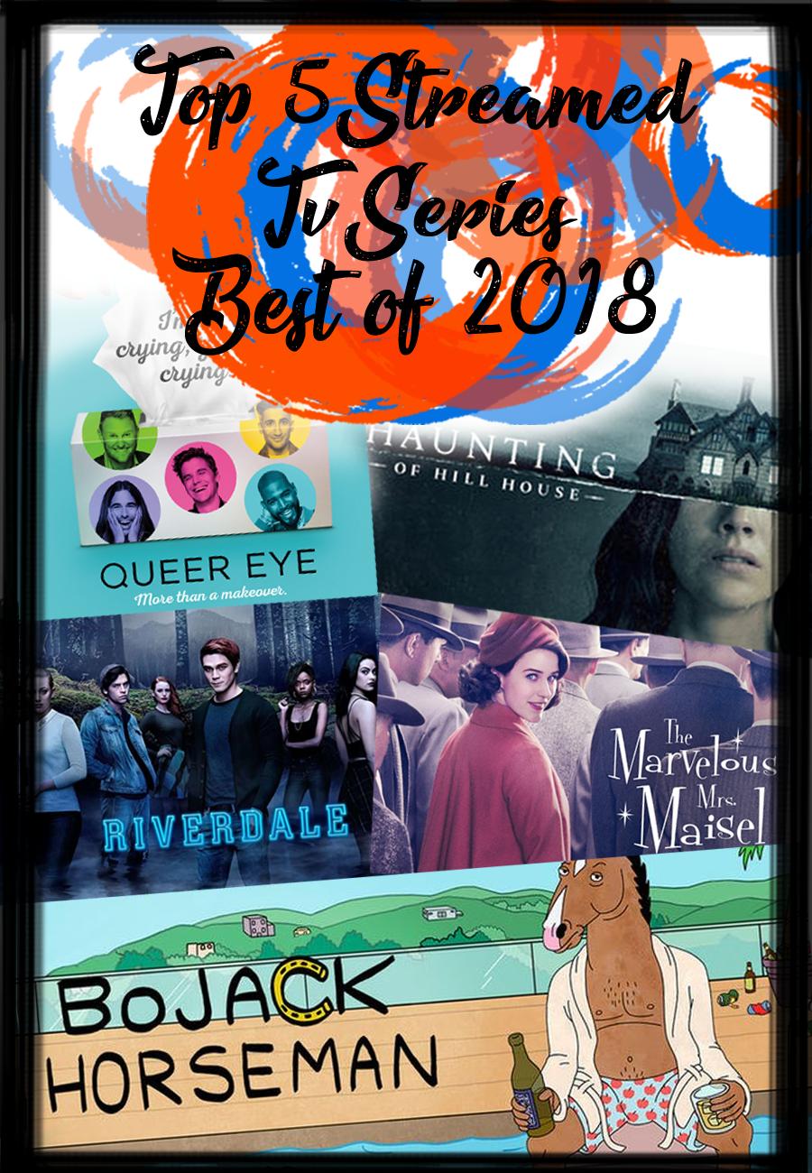 1.) Queer Eye ( @QueerEye )  2.) The Haunting of Hill House ( @_thehaunting )  3.) Riverdale ( @CW_Riverdale )  4.) Marvellous Mrs Maisel ( @PrimeVideo )  5.) Bojack Horseman ( @BoJackHorseman )
