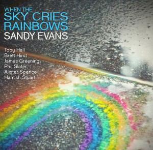 Sandy Evans - When the sky cries rainbows