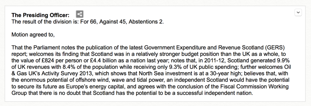 "Motion S4M-06016, that ""welcomes"" the findings in the latest GERS report. It was written by the SNP and voted on unanimously, including all current and recent past leadership (Alex Salmond, Nicola Sturgeon, John Swinney)"
