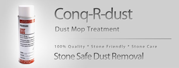 CONQ-R-DUST  Water based (Aerosol) Dust Mop / Dust Cloth Treatment. This is an easy to use water-based product that will not darken your stone surface over time or leave oily residues on the surface, when used properly.