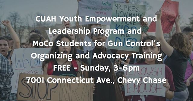 Join the student gun control movement! #EnoughIsEnoughDMV Come to the CUAH Youth Engagement and Leadership Program's and MoCo Students for Gun Control's FREE Training/Planning session. Sign up for the training at http://bit.ly/2FC1zkx