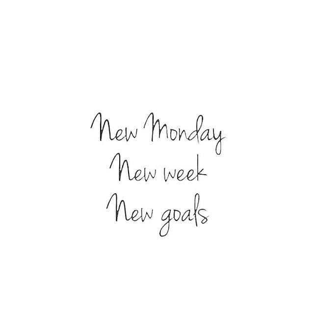 Monday: New Week  New Goals  New Opportunities  New Beginning