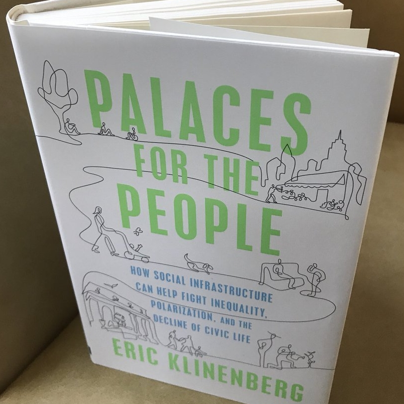 palaces for the people how social infrastructure can help fight inequality polarization and the decline of civic life