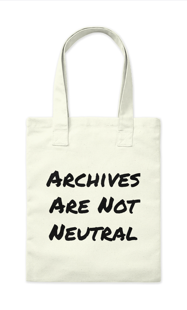 Archives Are Not Neutral (tote) - $15.00Available on Teespring.comShop HereNote: This is a larger, rectangular-shaped tote. Think the cousin of a beach bag. Unfortunately, this is the default image provided by Teespring.