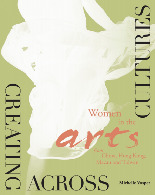 This chapter is taken from    Creating Across Cultures: Women in the Arts in China, Hong Kong, Macau and Taiwan
