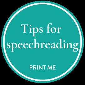 TIPS FOR MAKING LIP READING EASIER